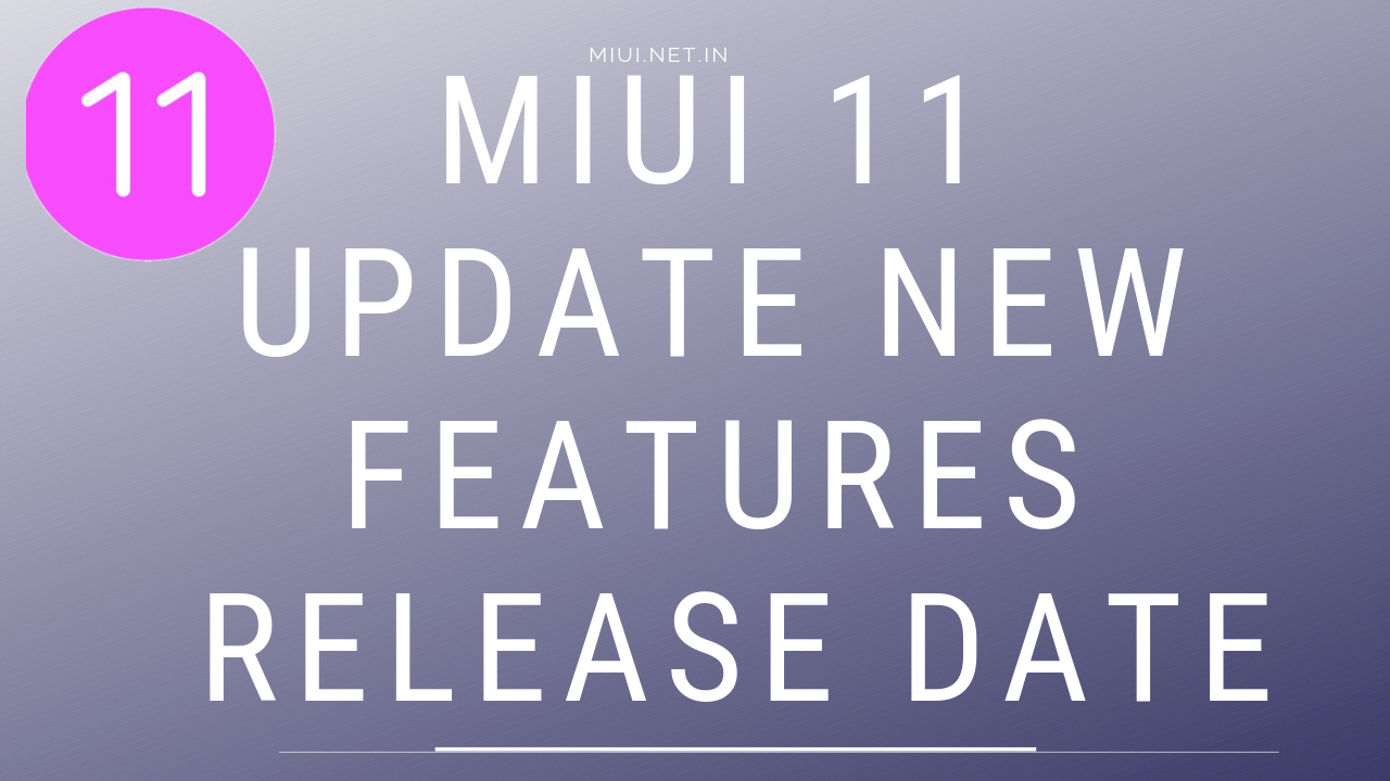 MIUI 11 Update New Features, Release Date, Eligible Devices