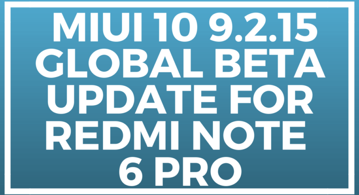 Miui 10 9.2.14 Global Beta Update for Redmi Note 6 Pro- Download Link