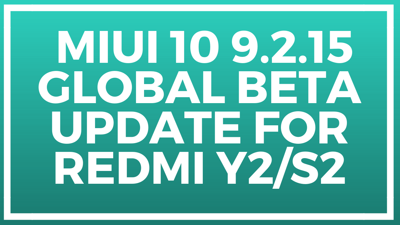 Miui 10 9 2 15 Global Beta Update for Redmi Y2/S2- Download