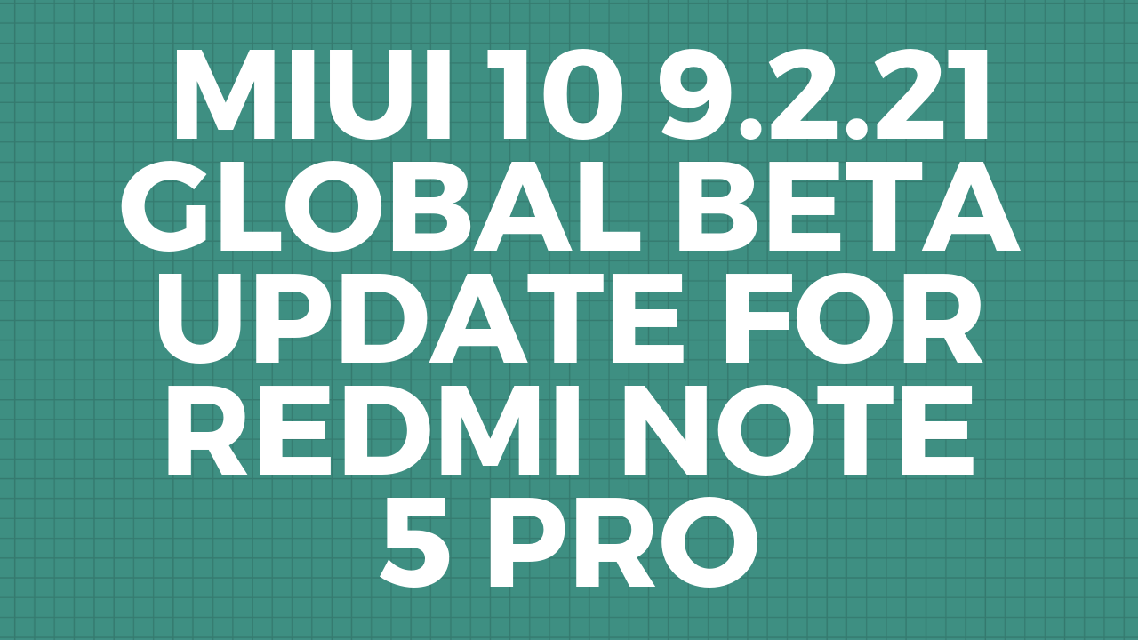 Miui 10 9 2 21 Global Beta Update for Redmi Note 5 Pro with