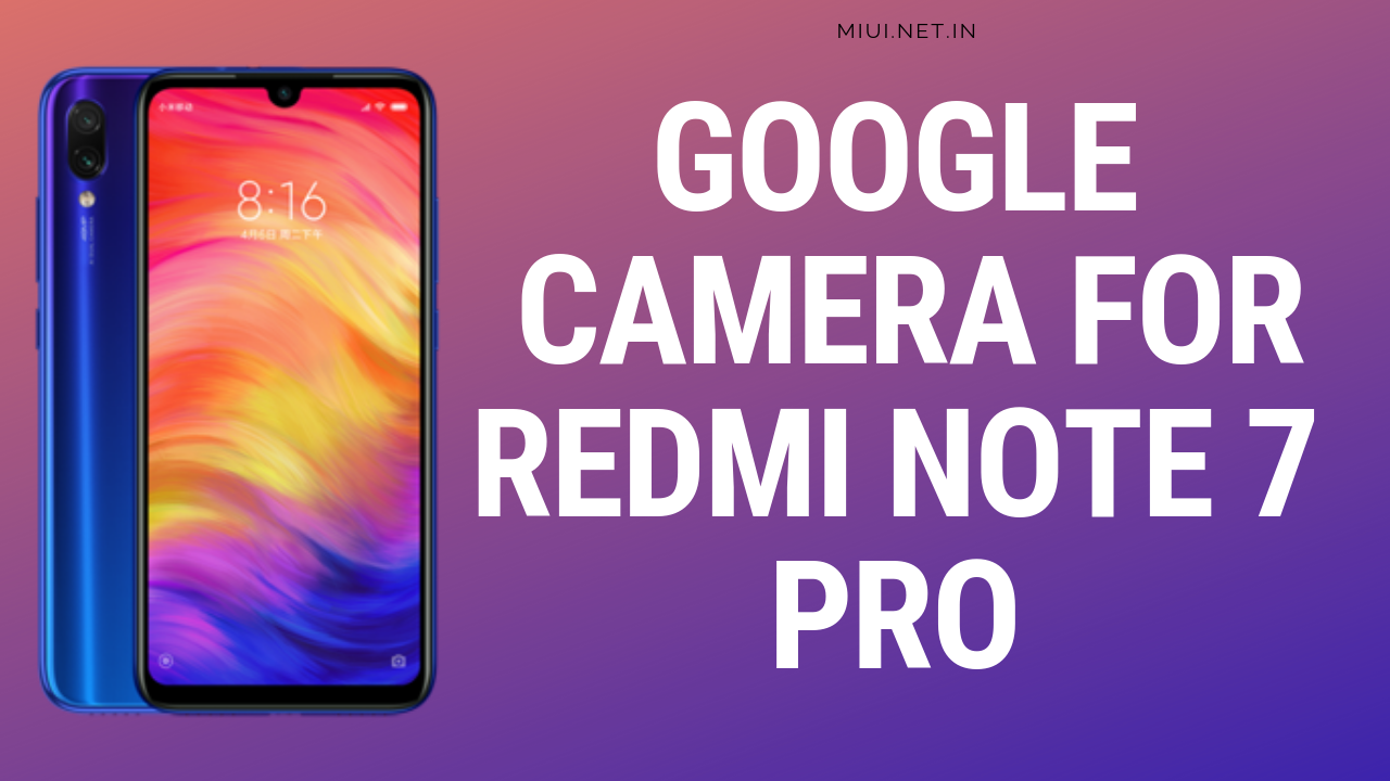 Download Google Camera for Redmi Note 7 Pro - MIUI