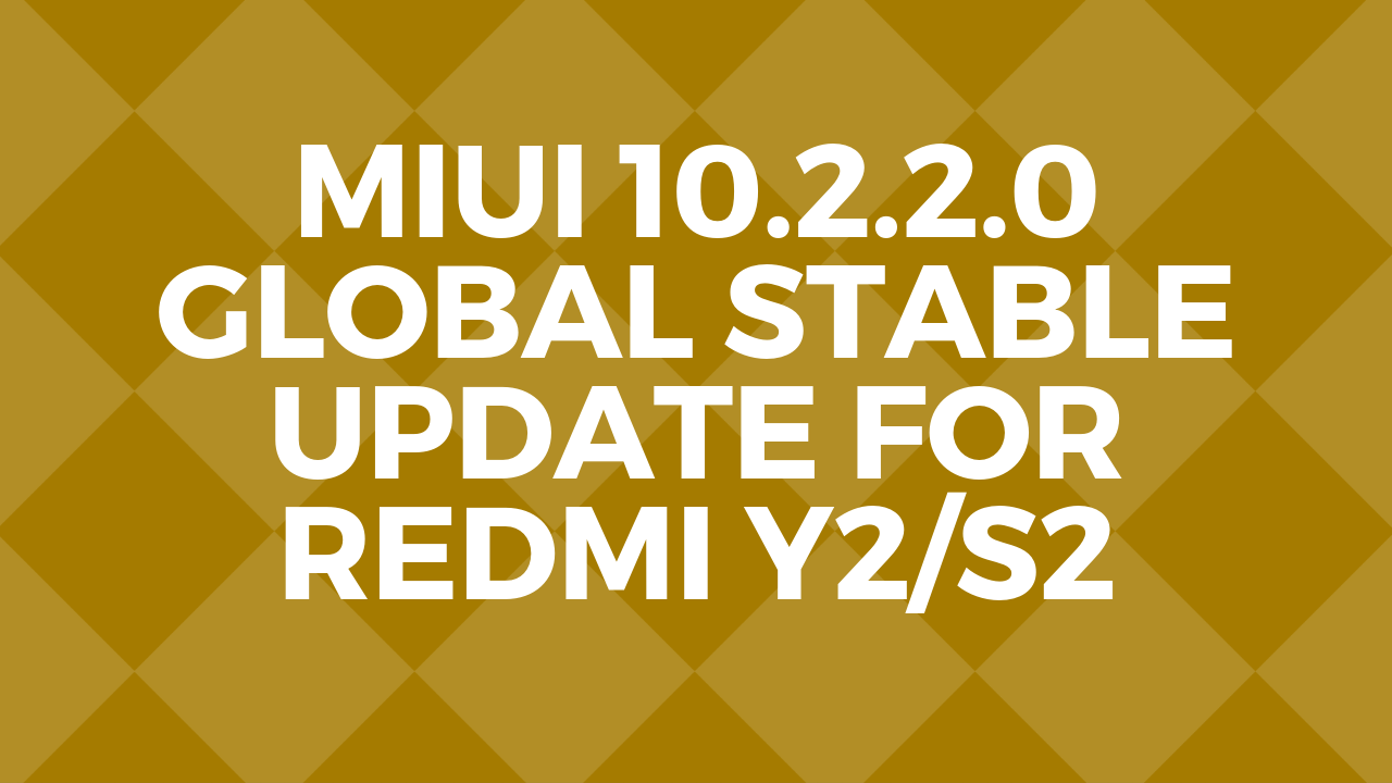 Miui 10 2 2 0 Global Stable Update for Redmi Y2- Download